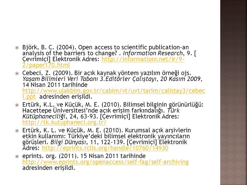 Björk, B. C. (2004). Open access to scientific publication-an analysis of the barriers to change . Information Research, 9. [ Çevrimiçi] Elektronik Adres: http://informationr.net/ir/9- 2/paper170.html